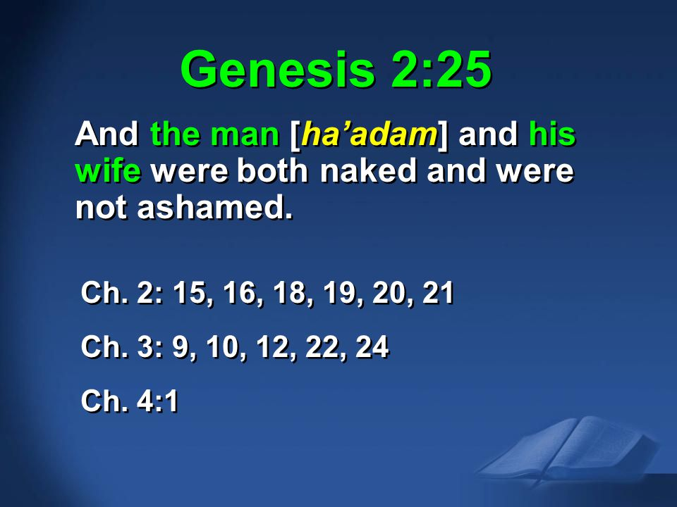 Gen. 2:25 NAS Genesis 2:25. And the man [ha'adam] and his wife were both naked and were not ashamed.